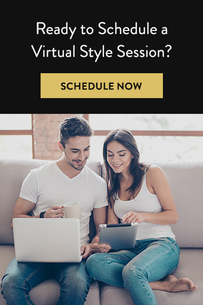 Click here to schedule a free virtual style session with one of our expert stylists.
